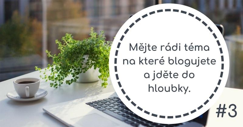 Mějte rádi téma na které blogujete a jděte do hloubky.