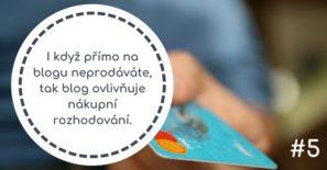 I když přímo na blogu neprodáváte, tak blog ovlivňuje nákupní rozhodování.