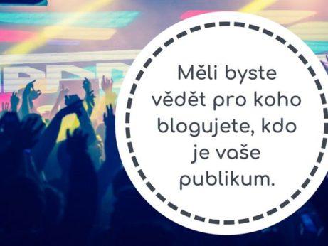 Měli byste vědět pro koho blogujete, kdo je vaše publikum.