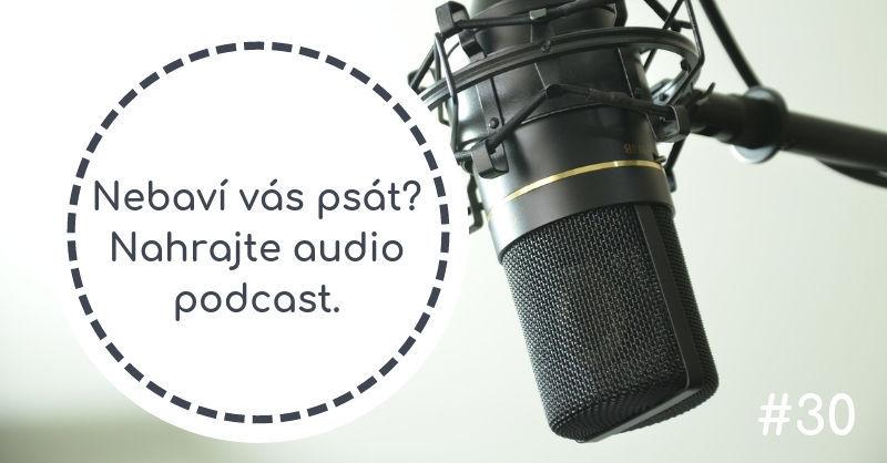 Nebaví vás psát? Nahrajte audio podcast.